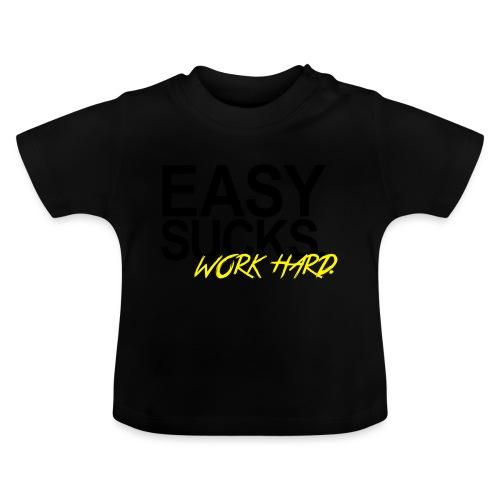 Easy Sucks. Work Hard. - Baby T-Shirt