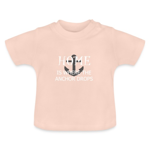 Home is where the anchor drops - Baby T-Shirt
