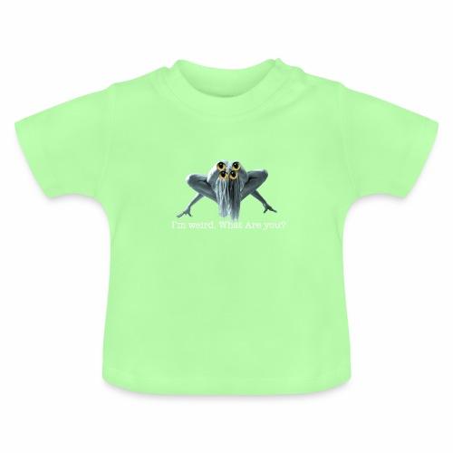 Im weird - Baby T-Shirt