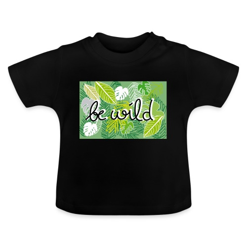 Be Wild - Palm - Flora - Baby T-Shirt