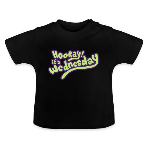 Hooray! it's Wednesday - Baby T-Shirt
