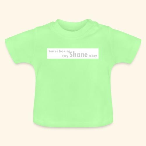 You`re looking very Shane today - Koszulka niemowlęca