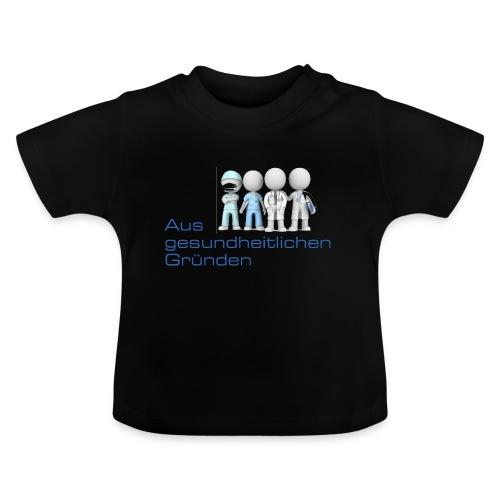 Aus gesundheitlichen Gründen - Baby T-Shirt
