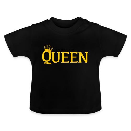 I'm just the Queen - T-shirt Bébé