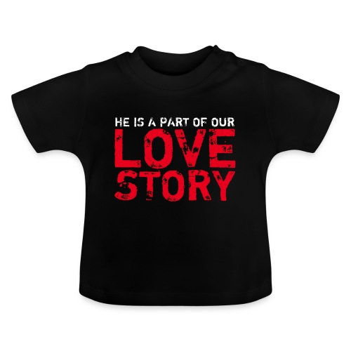 LOVE - HE IS A PART OF OUR LOVE STORY - BABY JUNGE - Baby T-Shirt