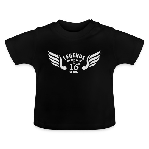 Legends are born on the 16th of june - Baby T-shirt