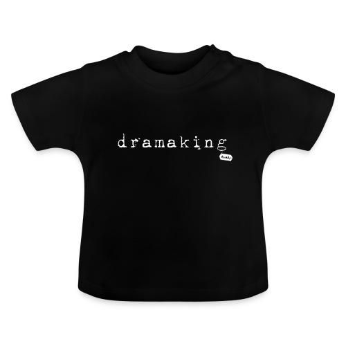 dramaking - Baby T-Shirt