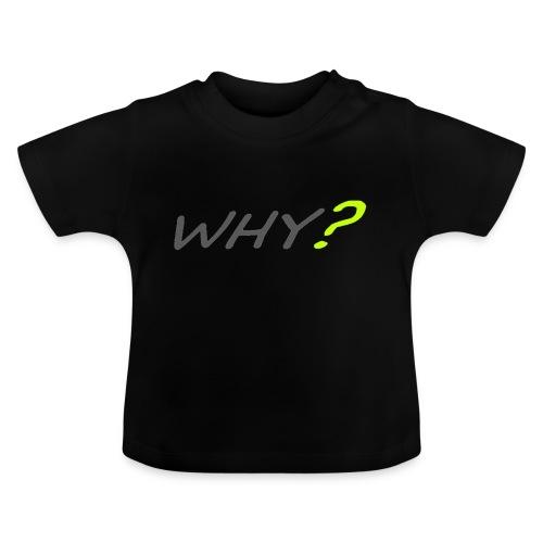 WHY? - Baby-T-shirt