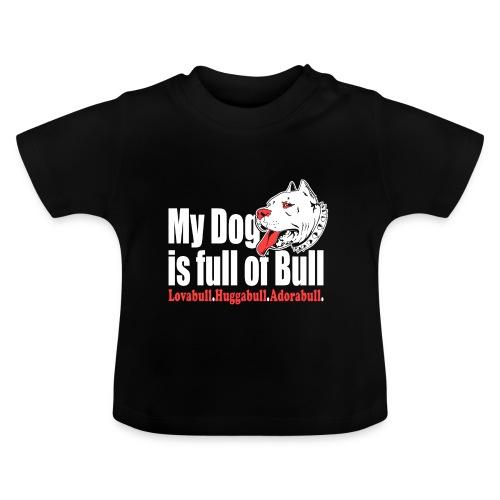 My Dog is full of Bull Lovabull, Huggabull, Adorab - Koszulka niemowlęca