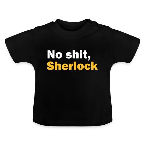 No shit, Sherlock - Baby T-Shirt