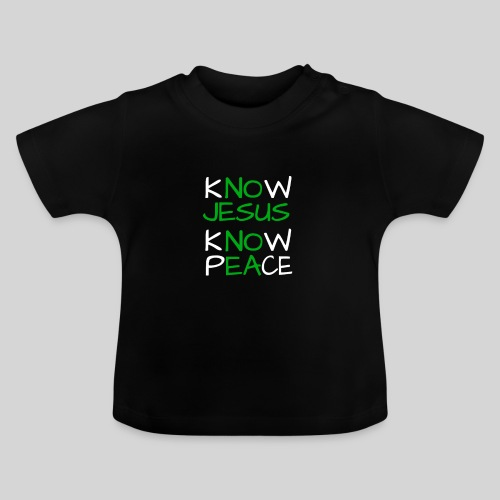know Jesus know Peace - kenne Jesus kenne Frieden - Baby T-Shirt
