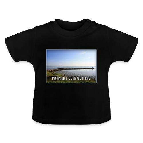 Rather be in Wexford - Baby T-Shirt