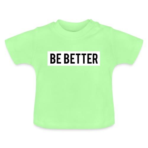 Be Better - Baby T-Shirt