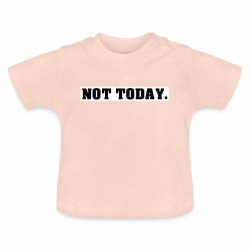 NOT TODAY Spruch Nicht heute, cool, schlicht - Baby T-Shirt