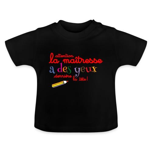 010 La maîtresse a des ye - T-shirt Bébé
