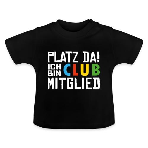 SuK - Platz Da! Ich bin CLUB Mitglied - Baby T-Shirt