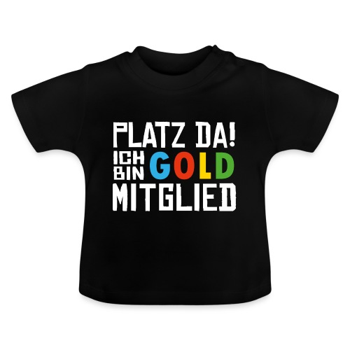 SuK - Platz Da! Ich bin GOLD Mitglied - Baby T-Shirt
