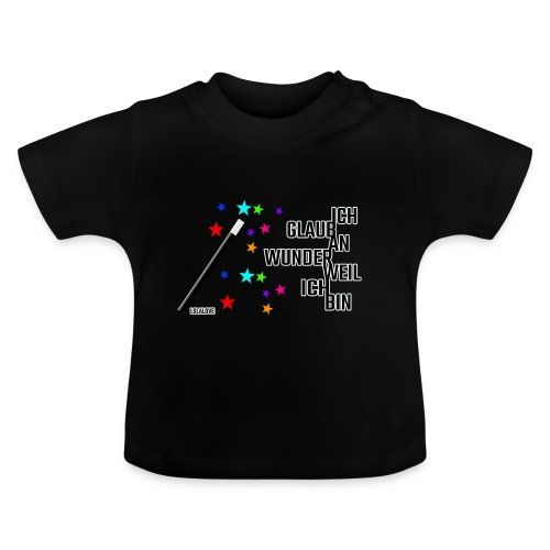 Ich glaub an Wunder weil ich bin! - Baby T-Shirt