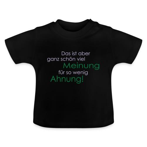 Das ist aber ganz schön viel Meinung - Baby T-Shirt