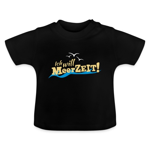 Ich will MeerZEIT - Baby T-Shirt