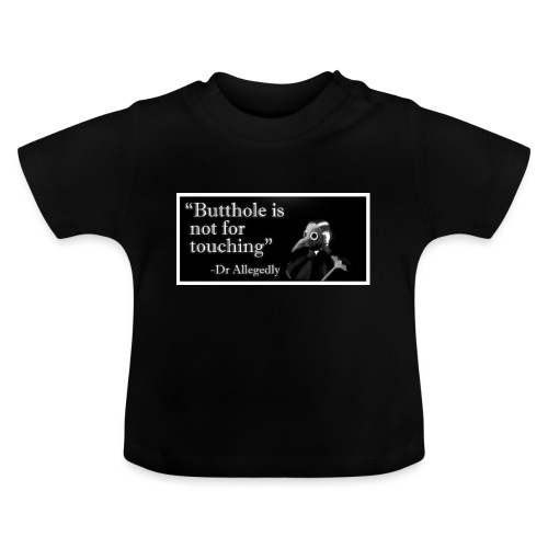 Dr Allegedly's Sage Medical Advice - Baby T-Shirt