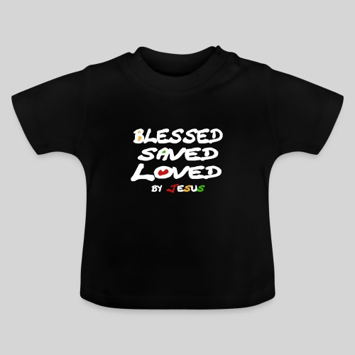 Blessed Saved Loved by Jesus - Baby T-Shirt