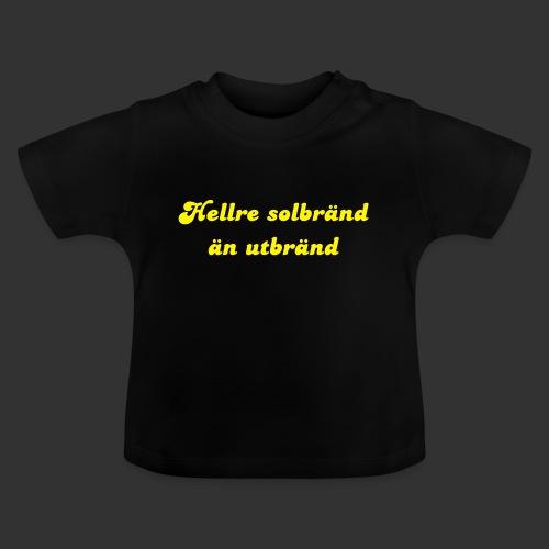Hellre Solbränd - Baby-T-shirt