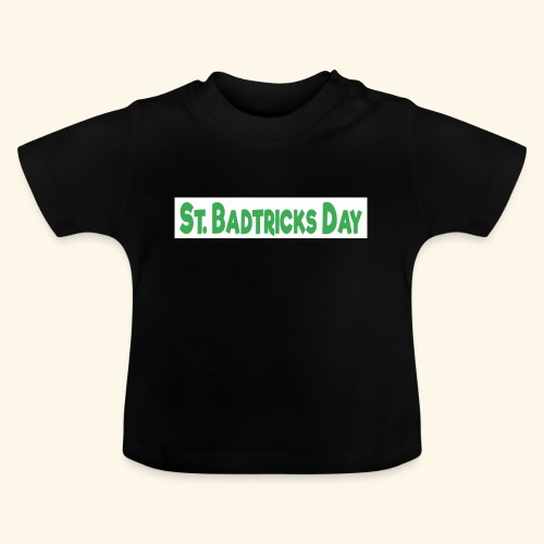 ST BADTRICKS DAY - Baby T-Shirt