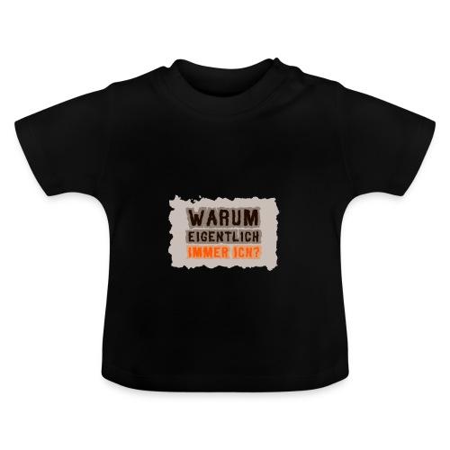 Warum eigentlich immer ich? - Baby T-Shirt
