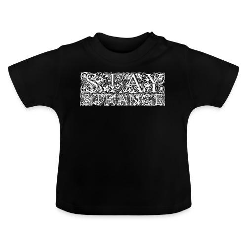 STAY STRANGE - Baby T-Shirt