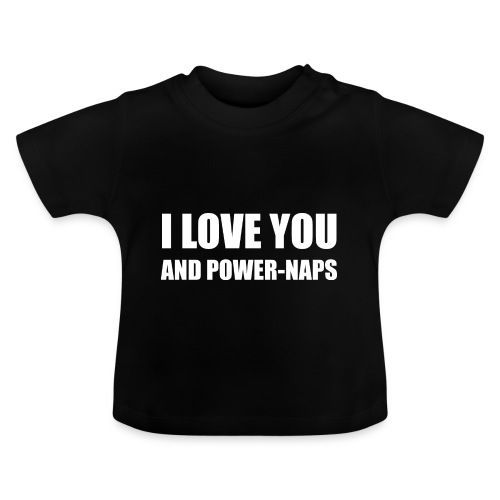 I LOVE YOU AND POWER NAPS - Baby T-Shirt