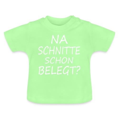 Na Schnitte schon belegt ? - Baby T-Shirt