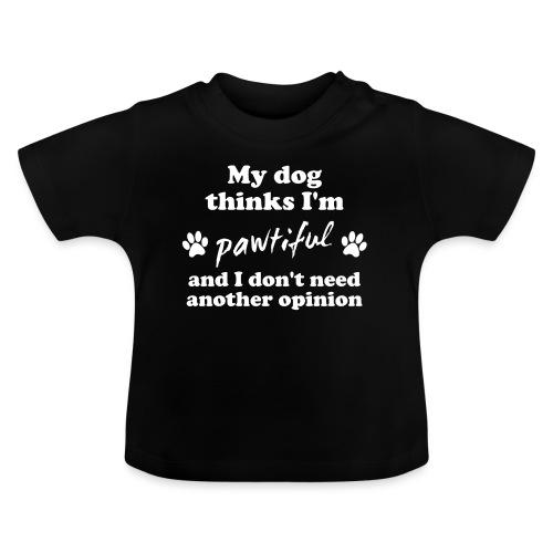My dog thinks I'm pawtiful - Vauvan t-paita