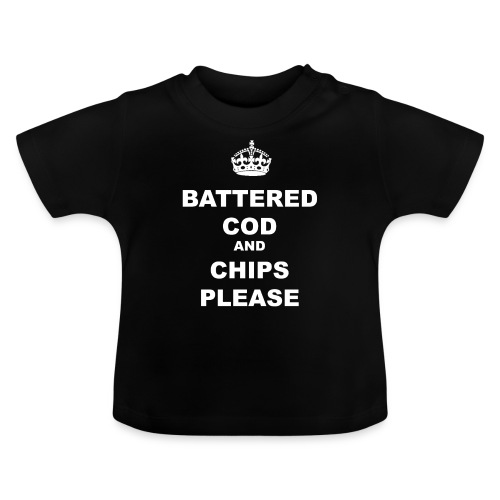 BATTERED COD AND CHIPS PLEASE - Baby T-Shirt