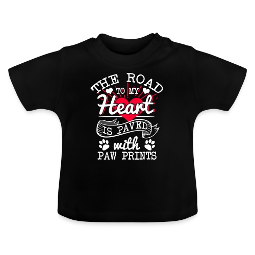 The road to my Heart is paved with paw prints - Baby T-Shirt