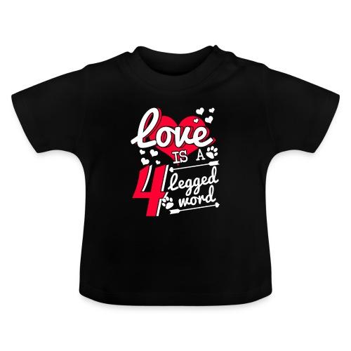 Love is a 4 legged word - Baby T-Shirt