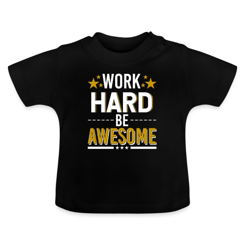 WORK HARD BE AWESOME - Baby T-Shirt