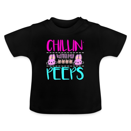 Chilling with my Peeps - Baby T-Shirt