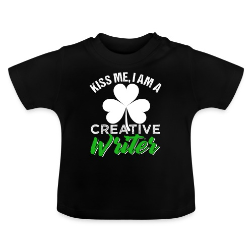 Kiss Me I Am A Creative Writer - Baby T-Shirt
