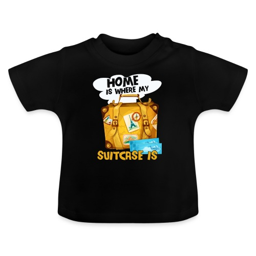 Home Is Where My Suitcase Is - Baby T-Shirt
