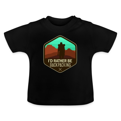I'd Rather Be Backpacking - Baby T-Shirt