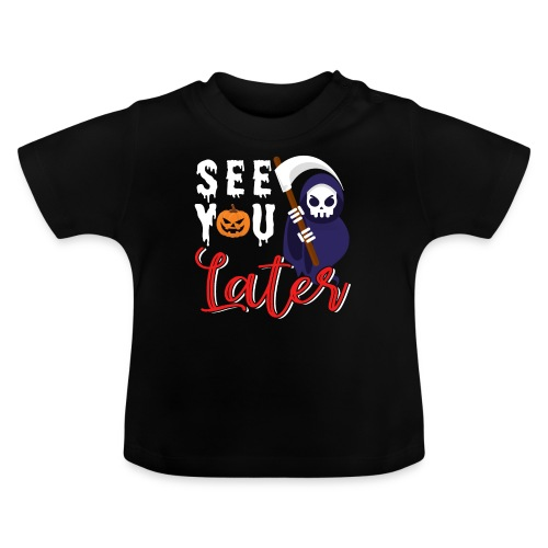 See You Later   Halloween - Baby T-Shirt