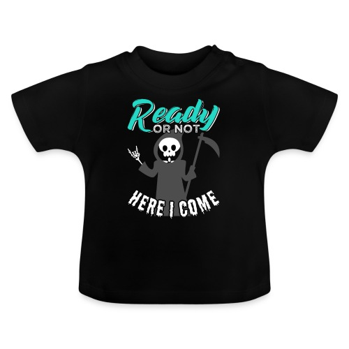 Ready Or Not Here I Come   Grim Seeker - Baby T-Shirt