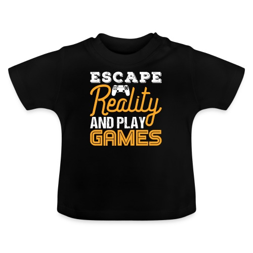 Escape Reality and Play Games - Baby T-Shirt