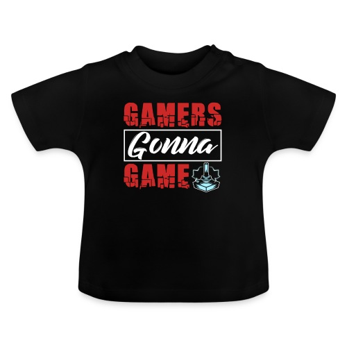 Gamers Gonna Game - Baby T-Shirt