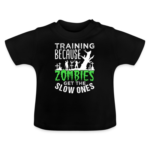 Training Because Zombies Get The Slow Ones - Baby T-Shirt