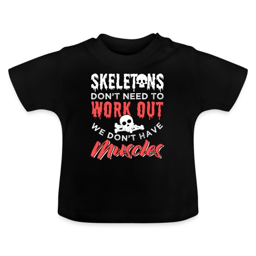 Skeletons Don't Need To Work Out - Baby T-Shirt