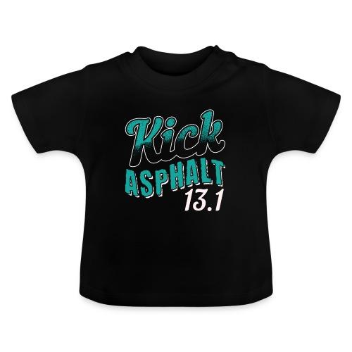 Kick Asphalt 13.1   Half Marathon - Baby T-Shirt