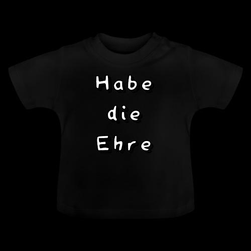 Habe die Ehre - Baby T-Shirt