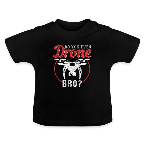 Do You Even Drone Bro? - Baby T-Shirt